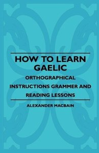 How To Learn Gaelic - Orthographical Instructions Grammer And Re