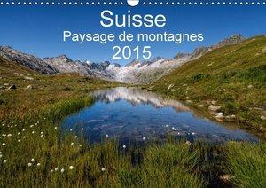 Suisse - Paysage de montagnes 2015 (Calendrier mural 2015 DIN A3