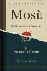 Mosè: Melodramma Sacro in Quattro Atti (Classic Reprint)