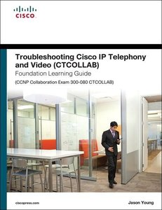 Troubleshooting Cisco IP Telephony and Video (Ctcollab) Foundati
