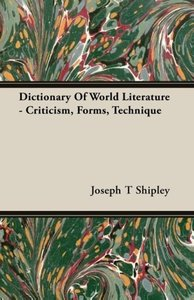 Dictionary Of World Literature - Criticism, Forms, Technique