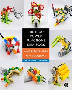 The Lego Power Functions Idea Book, Vol. 1: Machines and Mechani
