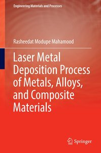 Laser Metal Deposition Process of Metals, Alloys, and Composite