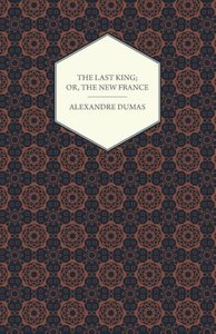 The Last King; Or, the New France, Being a History from the Birt