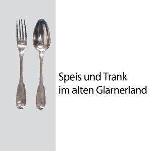 Speis und Trank im alten Glarnerland