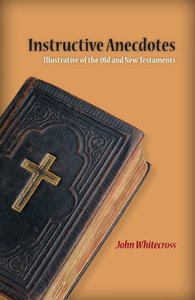 Instructive Anecdotes Illustrative of the Old and New Testaments