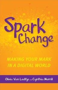 Spark Change: Making Your Mark in a Digital World