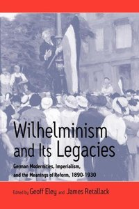 Wilhelminism and Its Legacies