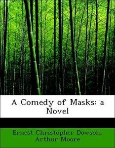 A Comedy of Masks: a Novel