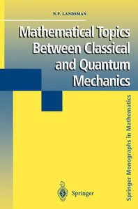 Mathematical Topics Between Classical and Quantum Mechanics