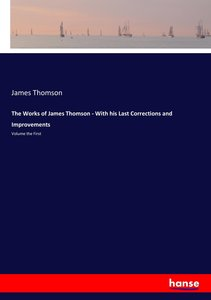 The Works of James Thomson - With his Last Corrections and Impro