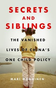 Secrets and Siblings: The Vanished Lives of China\'s One Child P