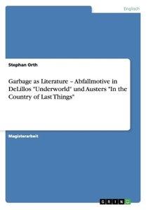 """Garbage as Literature - Abfallmotive in DeLillos """"Underworld"""" un"""