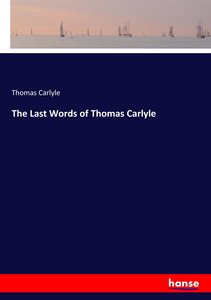 The Last Words of Thomas Carlyle