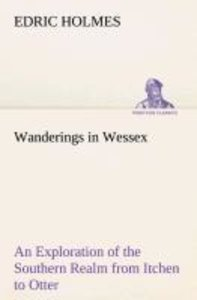 Wanderings in Wessex An Exploration of the Southern Realm from I
