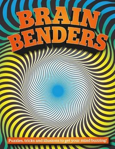 Brain Benders: Puzzles, Tricks and Illusions to Get Your Mind Bu