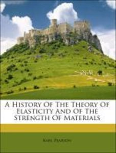 A History Of The Theory Of Elasticity And Of The Strength Of Mat
