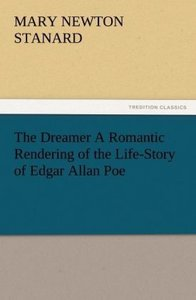 The Dreamer A Romantic Rendering of the Life-Story of Edgar Alla