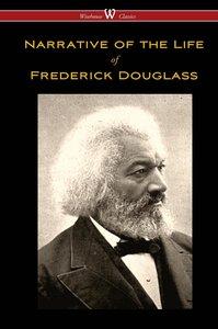 Narrative of the Life of Frederick Douglass (Wisehouse Classics