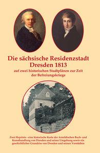Die sächsische Residenzstadt Dresden 1813 auf zwei historischen