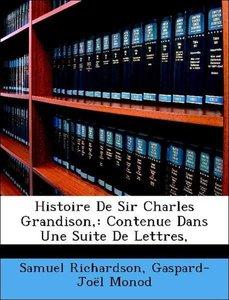 Histoire De Sir Charles Grandison,: Contenue Dans Une Suite De L
