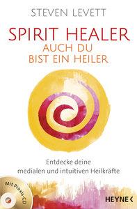 Spirit Healer - Auch du bist ein Heiler, mit Audio-CD