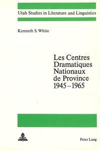 Les Centres Dramatiques Nationaux de Province 1945-1965