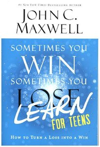 Sometimes You Win--Sometimes You Learn for Teens: How to Turn a