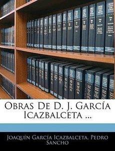 Obras De D. J. García Icazbalceta ...