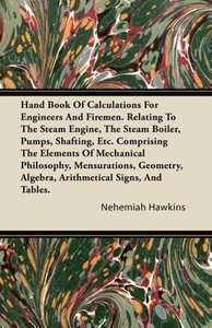 Hand Book of Calculations for Engineers and Firemen. Relating to