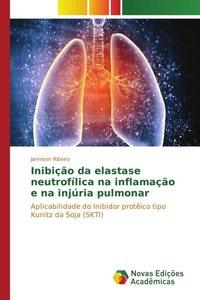 Inibição da elastase neutrofílica na inflamação e na injúria pul