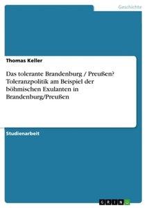 Das tolerante Brandenburg / Preußen? Toleranzpolitik am Beispiel