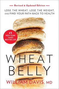 Wheat Belly, Revised and Updated Edition: Lose the Wheat, Lose t