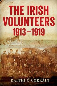 The Irish Volunteers, 1913-19: A History