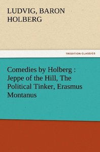 Comedies by Holberg : Jeppe of the Hill, The Political Tinker, E