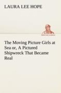 The Moving Picture Girls at Sea or, A Pictured Shipwreck That Be