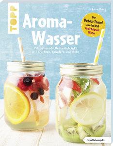 Aroma-Wasser. Vitalisierende Detox-Getränke mit Früchten, Kräute