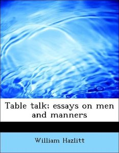 Table talk; essays on men and manners