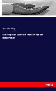 Die religiösen Sekten in Franken vor der Reformation