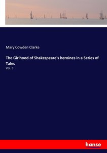 The Girlhood of Shakespeare\'s heroines in a Series of Tales