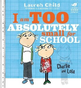 Charlie and Lola. I am Too Absolutely Small for School