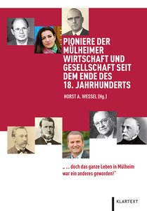 Pioniere der Mülheimer Wirtschaft und Gesellschaft seit dem Ende