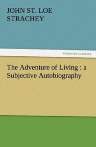 The Adventure of Living : a Subjective Autobiography