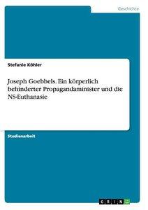 Joseph Goebbels. Ein körperlich behinderter Propagandaminister u