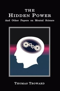 The Hidden Power: And Other Papers on Mental Science