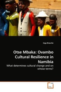 Otse Mbaka: Ovambo Cultural Resilience in Namibia