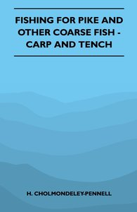 Fishing For Pike And Other Coarse Fish - Carp And Tench