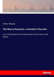 The Way to Keep him, a Comedy in Five Acts