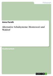 Alternative Schulsysteme: Montessori und Waldorf