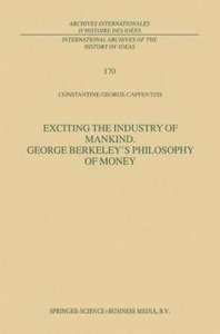 Exciting the Industry of Mankind George Berkeley's Philosophy of